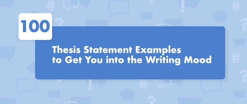 thesis statement examples to get you into the writing mood what does a good thesis statement look like there is one big tip on writing a good essay almost every article on the web gives you